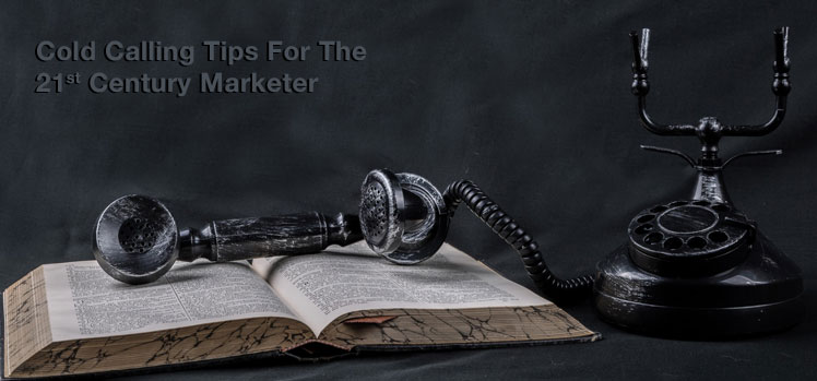 Cold calling tips for the 21st century marketer