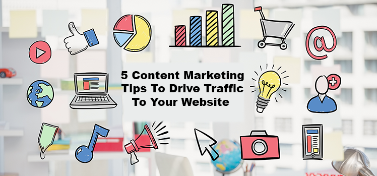 5 content marketing tips to drive traffic to your website