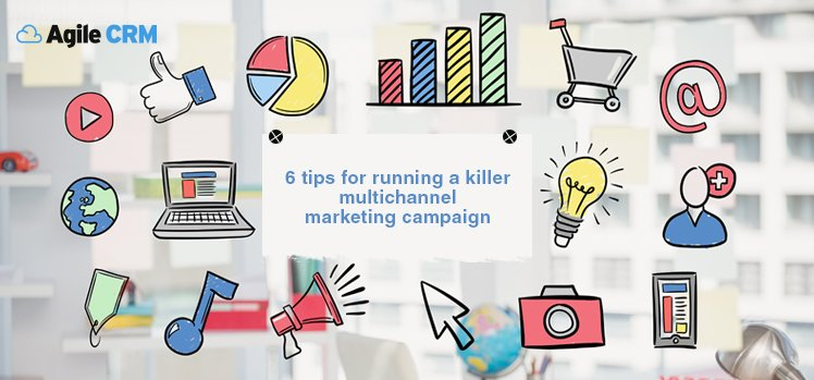 6 tips for running a killer multichannel marketing campaign