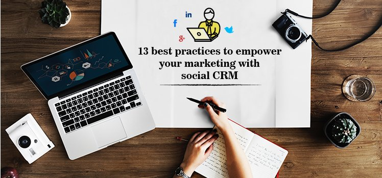 13 best practices to empower your marketing with social CRM