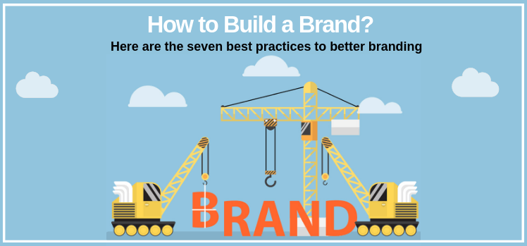 The Seven Best Practices to Better Branding
