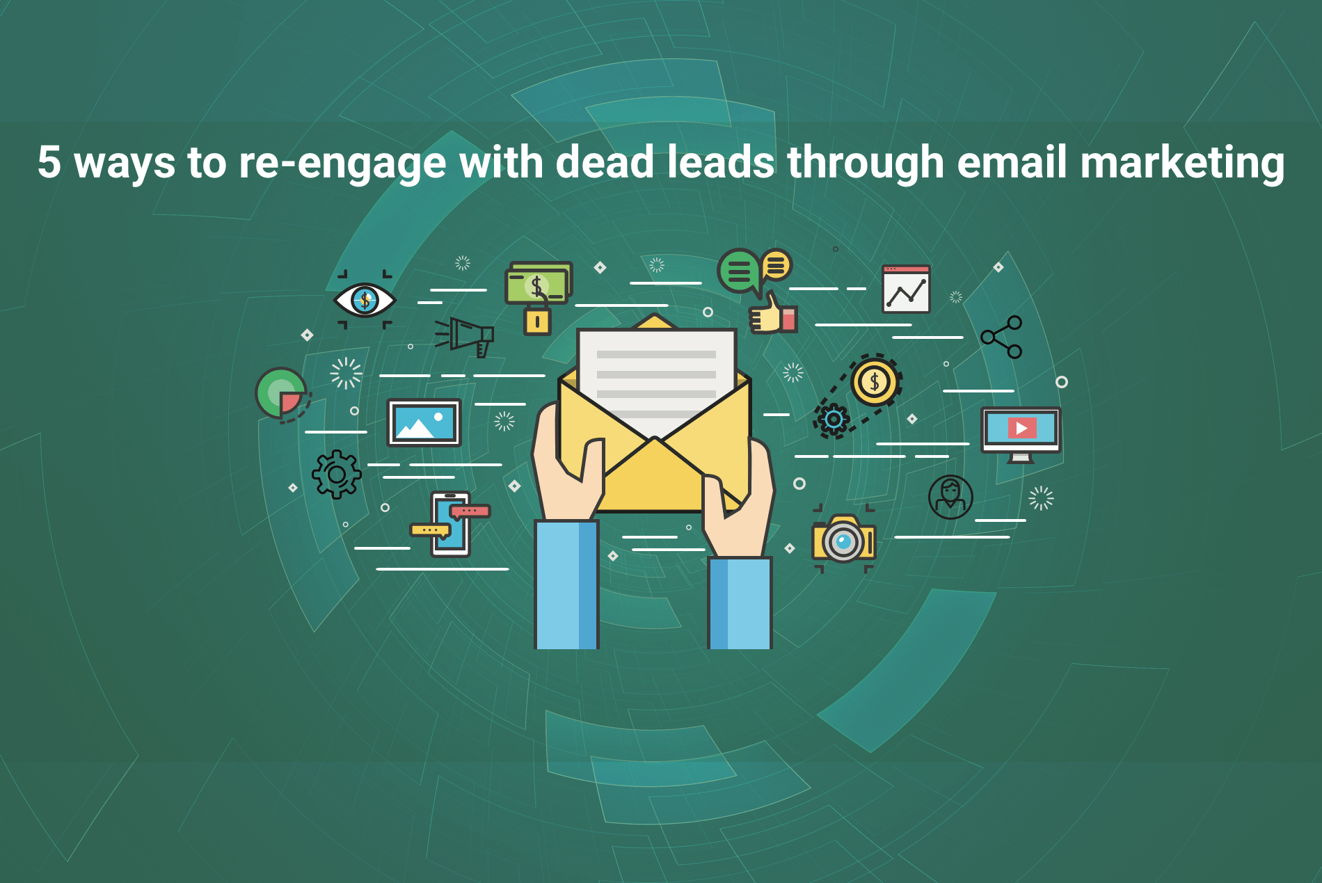 5 Ways to Re-engage With Dead Leads With Email Marketing
