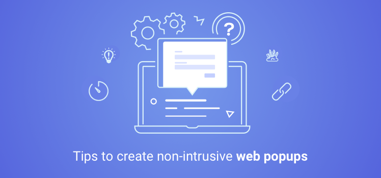 Important Tips to Create Non-Intrusive Web Popups