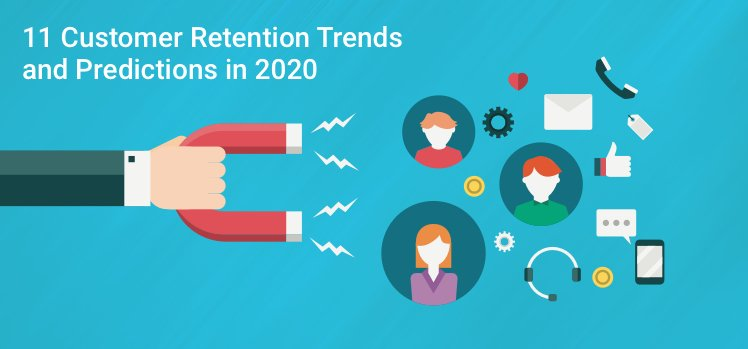 Top 11 Customer Retention Trends and Predictions for 2020