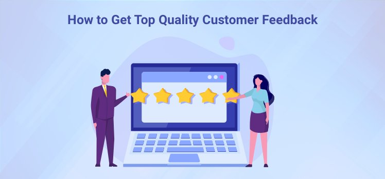 How to Get Top Quality Customer Feedback