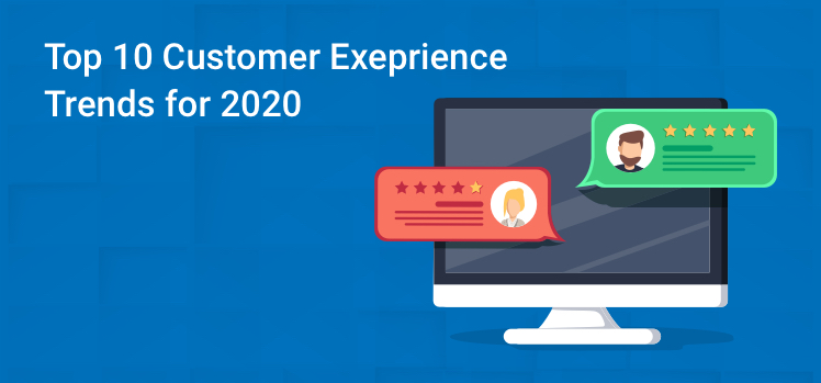 Top 10 Customer Experience Trends for 2020