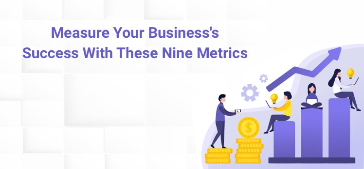 Nine Essential Metrics for Measuring Business Success