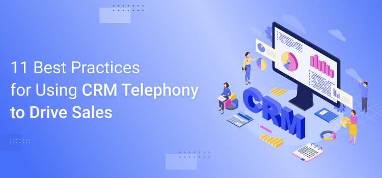 11 Best Practices for Using CRM Telephony to Drive Sales