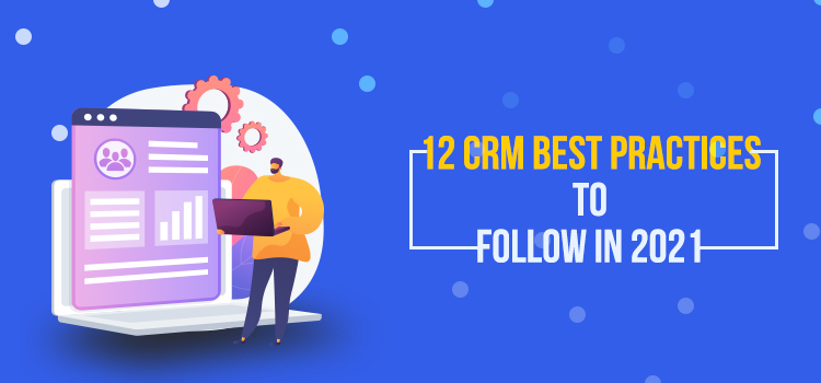 12 CRM Best Practices to Follow in 2021