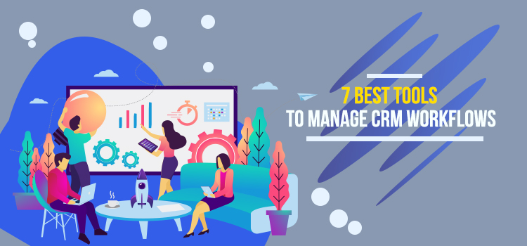 7 Best Tools to Manage CRM Workflows